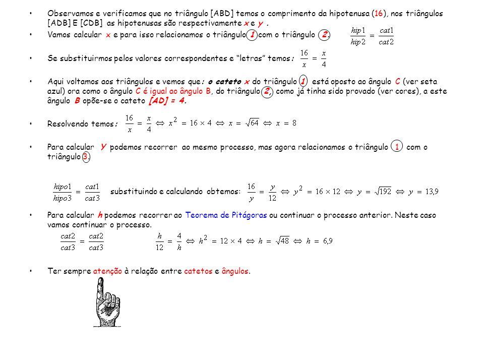 Observamos e verificamos que no triângulo [ABD] temos o comprimento da hipotenusa (16), nos triângulos [ADB] E [CDB] as hipotenusas são respectivamente x e y .